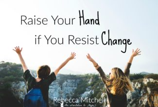 Raise Your Hand if You Resist Change